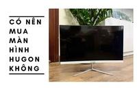Có nên mua màn hình Hugon - Những sự thật mà bạn chưa biết