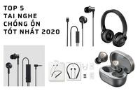 Top 5 tai nghe chống ồn tốt nhất 2020, giá rẻ dưới 1 triệu đồng