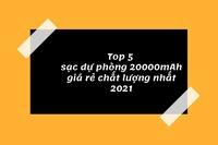 Top 5 sạc dự phòng 20000mah giá rẻ chất lượng nhất 2021