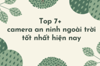 Đừng bỏ qua top 7+ camera an ninh ngoài trời tốt nhất hiện nay