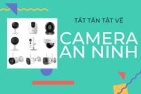 Camera an ninh là gì? Tất tần tật về phân loại, công dụng không nên bỏ qua