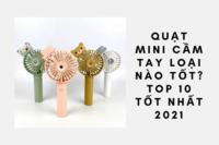 Quạt mini cầm tay loại nào tốt? TOP 10 tốt nhất 2021