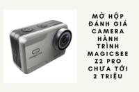 Mở hộp đánh giá camera hành trình magicsee z2 pro chưa tới 2 triệu