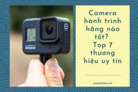 Camera hành trình hãng nào tốt? Đừng bỏ qua 7 thương hiệu này