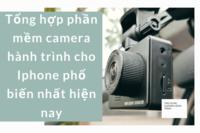 Tổng hợp phần mềm camera hành trình cho Iphone phổ biến nhất hiện nay