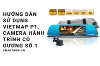 Hướng dẫn sử dụng Vietmap P1, camera hành trình có gương số 1