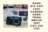 Đánh giá các loại camera hành trình BMCar 2021 cực chi tiết