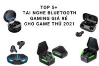 TOP 5+ tai nghe bluetooth gaming giá rẻ cho game thủ 2021