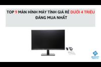 Top 9 màn hình máy tính giá rẻ dưới 4 triệu không thể bỏ qua